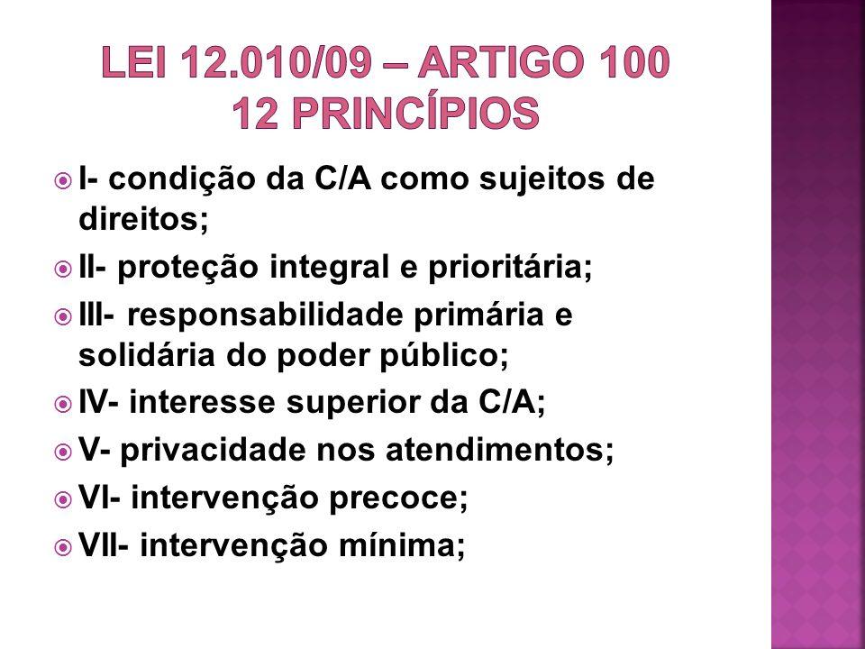 I- condição da C/A como sujeitos de direitos; II- proteção integral e prioritária; III- responsabilidade primária e solidária do poder público; IV- in
