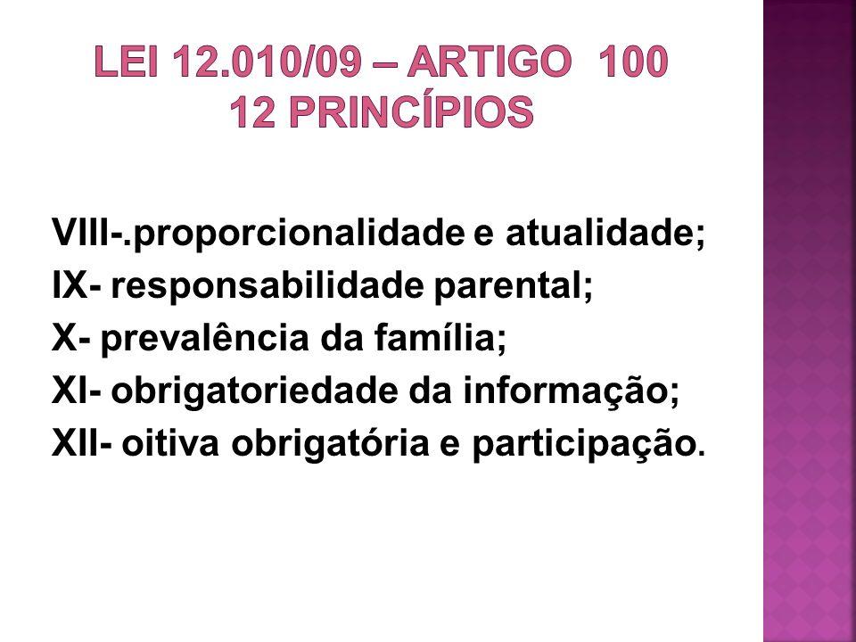 VIII-.proporcionalidade e atualidade; IX- responsabilidade parental; X- prevalência da família; XI- obrigatoriedade da informação; XII- oitiva obrigat