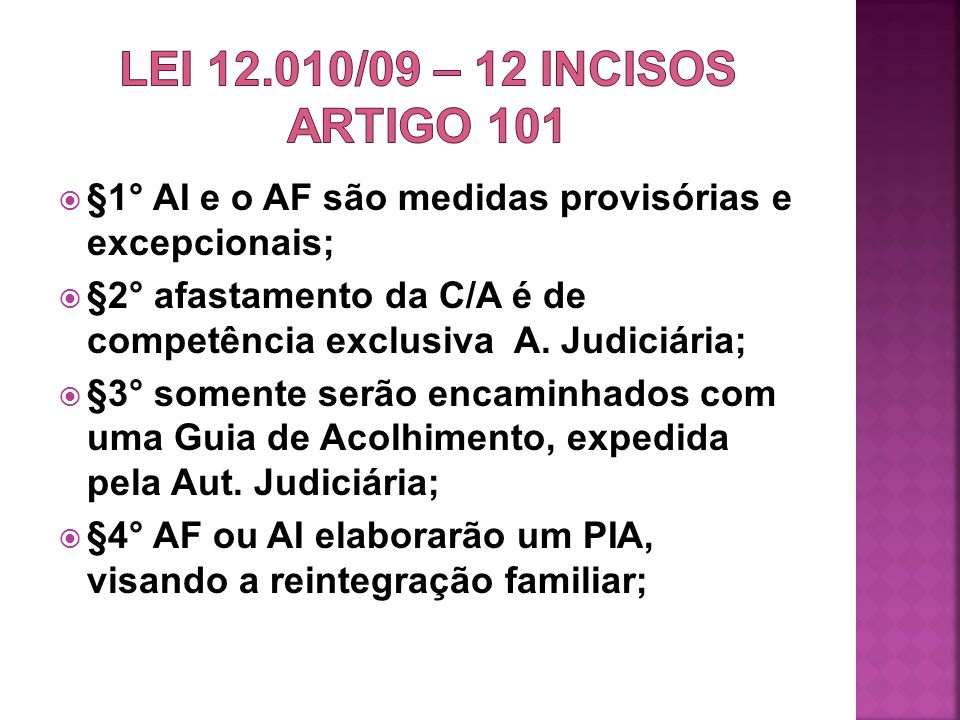 §1° AI e o AF são medidas provisórias e excepcionais; §2° afastamento da C/A é de competência exclusiva A. Judiciária; §3° somente serão encaminhados