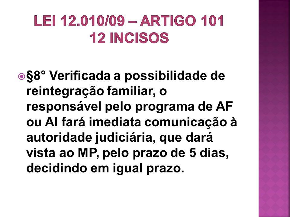 §8° Verificada a possibilidade de reintegração familiar, o responsável pelo programa de AF ou AI fará imediata comunicação à autoridade judiciária, qu
