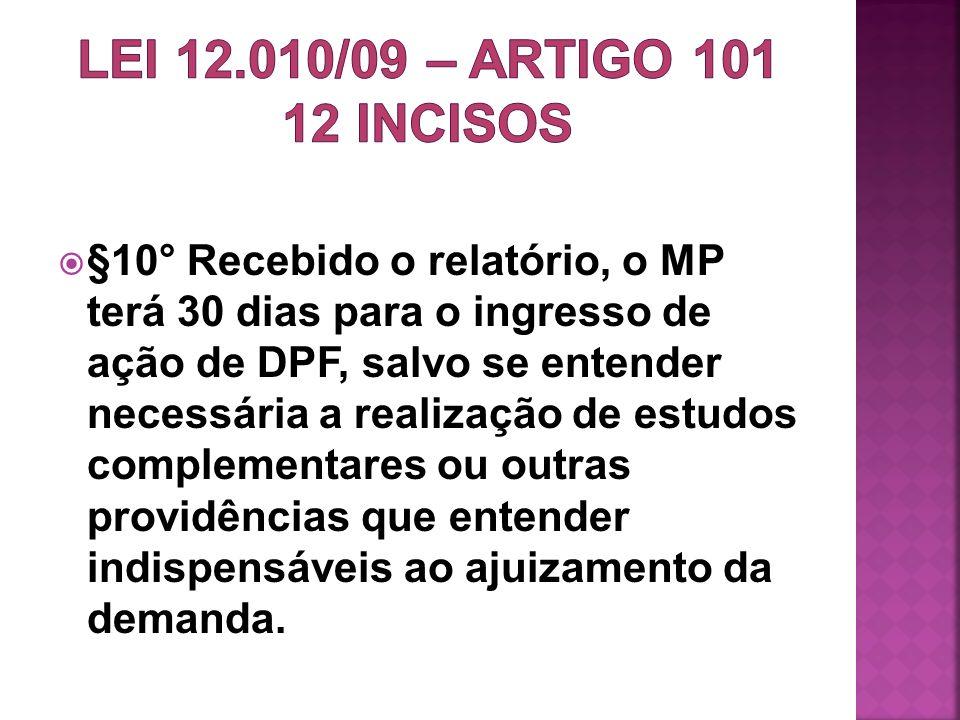 §10° Recebido o relatório, o MP terá 30 dias para o ingresso de ação de DPF, salvo se entender necessária a realização de estudos complementares ou ou