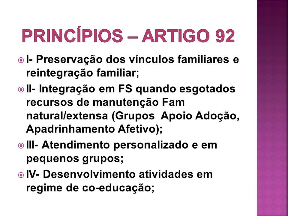 I- Preservação dos vínculos familiares e reintegração familiar; II- Integração em FS quando esgotados recursos de manutenção Fam natural/extensa (Grup