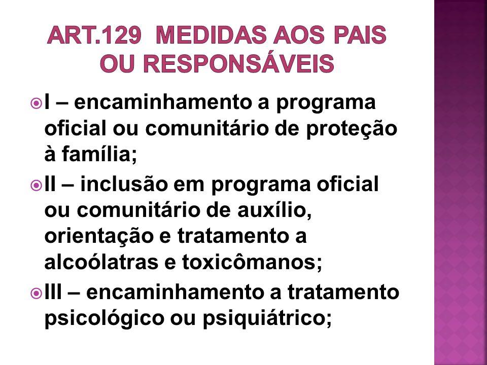 I – encaminhamento a programa oficial ou comunitário de proteção à família; II – inclusão em programa oficial ou comunitário de auxílio, orientação e