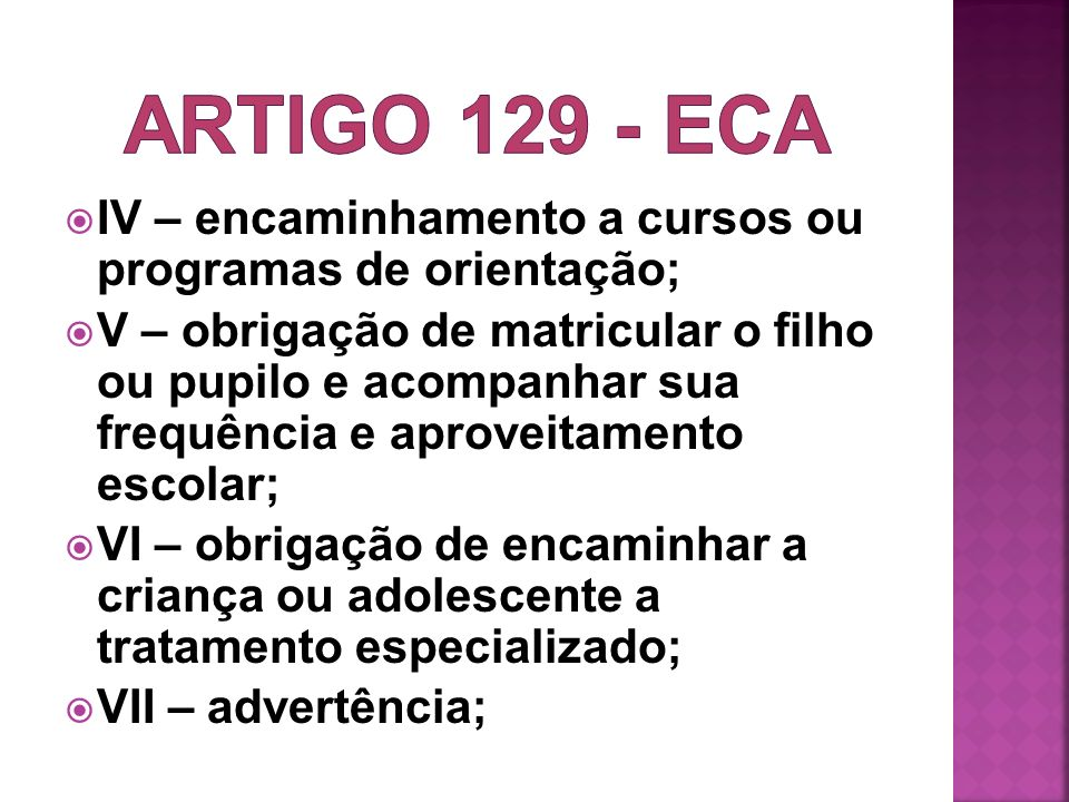 IV – encaminhamento a cursos ou programas de orientação; V – obrigação de matricular o filho ou pupilo e acompanhar sua frequência e aproveitamento es