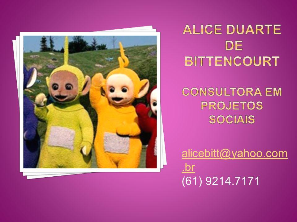 alicebitt@yahoo.com.br (61) 9214.7171