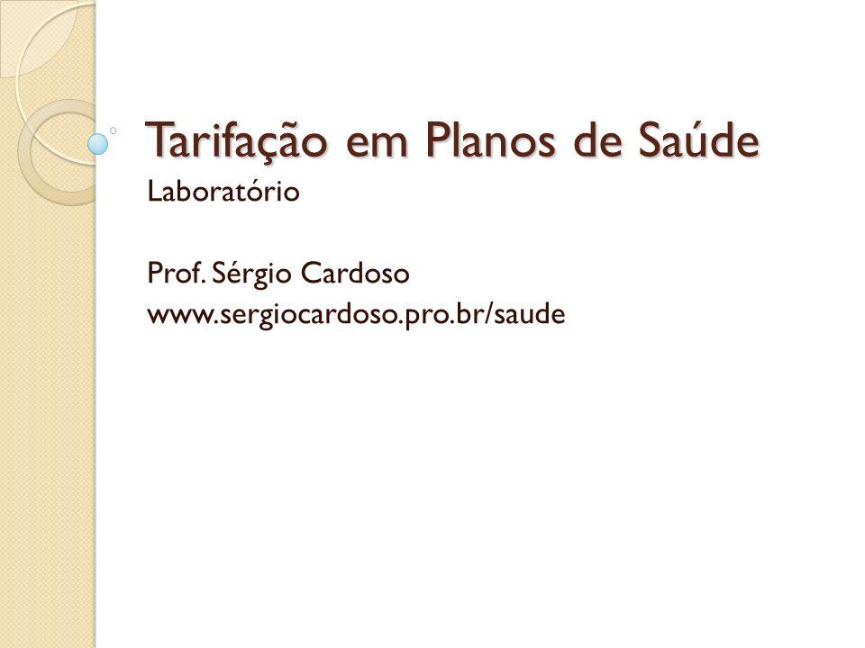 Tarifação em Planos de Saúde Laboratório Prof. Sérgio Cardoso www.sergiocardoso.pro.br/saude
