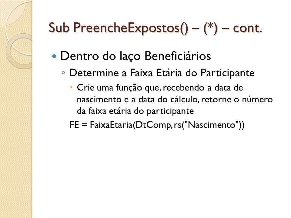 Sub PreencheExpostos() – (*) – cont. Dentro do laço Beneficiários Determine a Faixa Etária do Participante Crie uma função que, recebendo a data de na