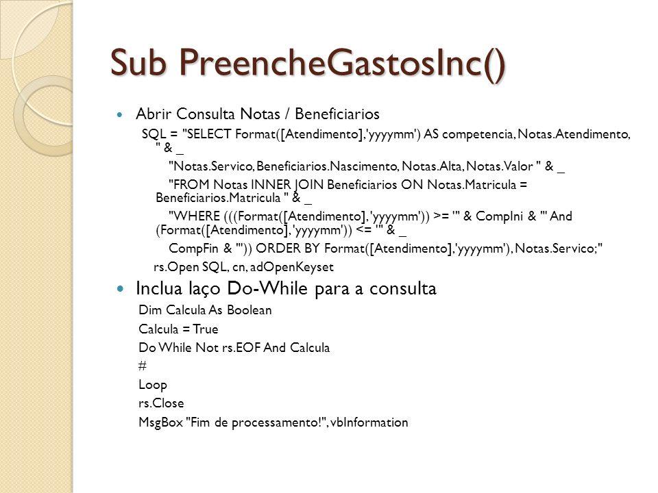 Sub PreencheGastosInc() Abrir Consulta Notas / Beneficiarios SQL =