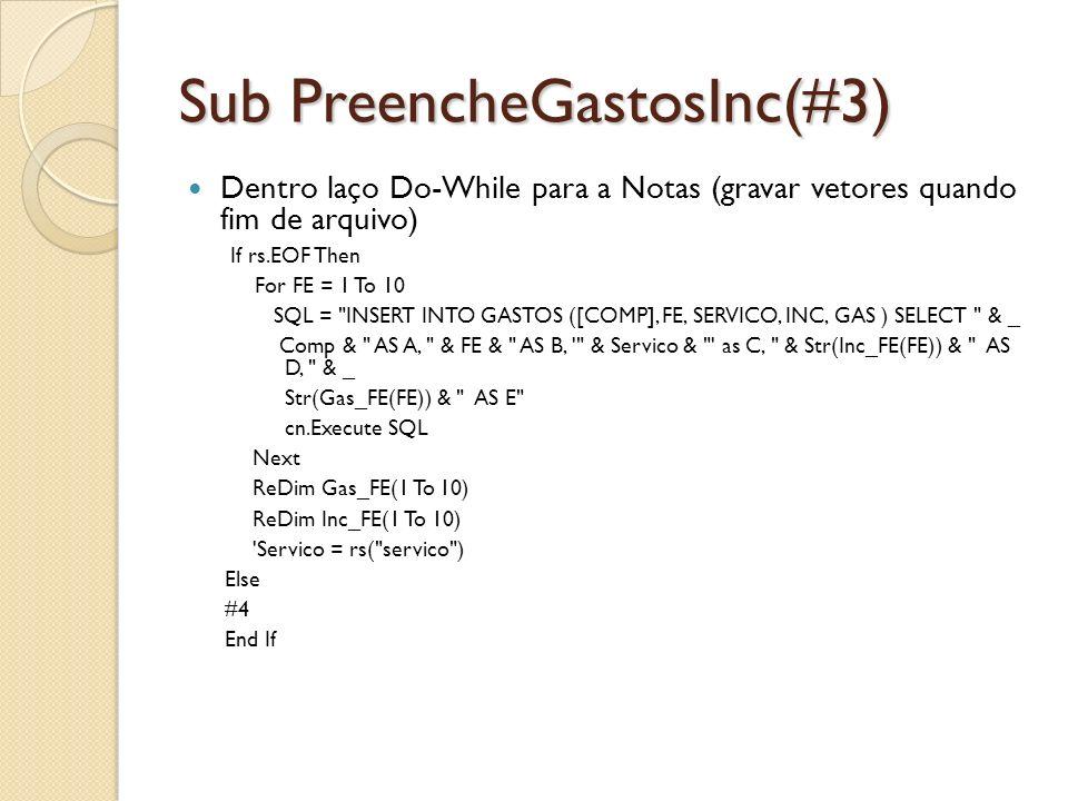 Sub PreencheGastosInc(#3) Dentro laço Do-While para a Notas (gravar vetores quando fim de arquivo) If rs.EOF Then For FE = 1 To 10 SQL =