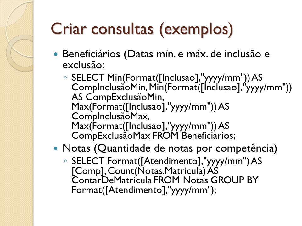 Criar consultas (exemplos) Beneficiários (Datas mín. e máx. de inclusão e exclusão: SELECT Min(Format([Inclusao],
