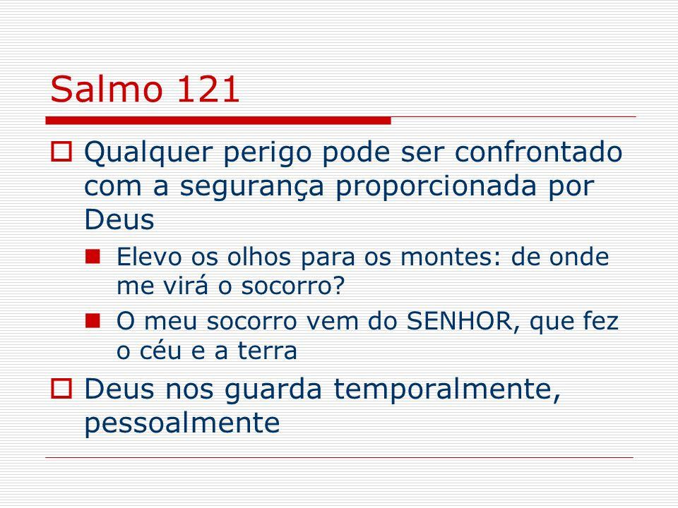 Salmo 121 Qualquer perigo pode ser confrontado com a segurança proporcionada por Deus Elevo os olhos para os montes: de onde me virá o socorro? O meu