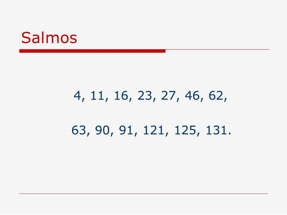 Salmos 4, 11, 16, 23, 27, 46, 62, 63, 90, 91, 121, 125, 131.
