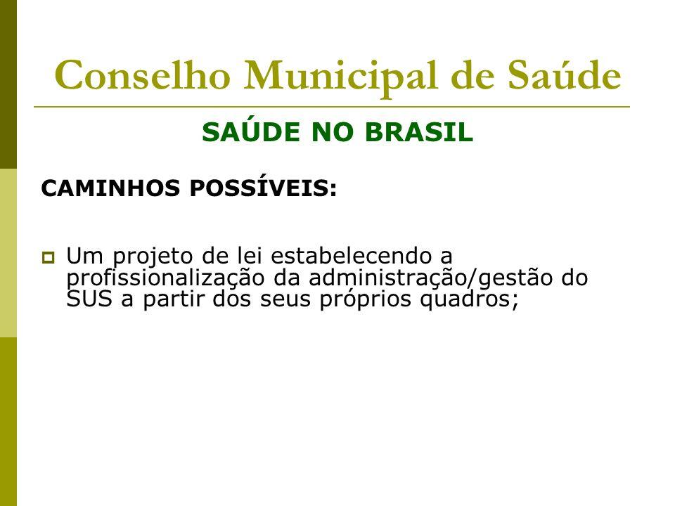 Conselho Municipal de Saúde SAÚDE NO BRASIL CAMINHOS POSSÍVEIS: Um projeto de lei estabelecendo a profissionalização da administração/gestão do SUS a