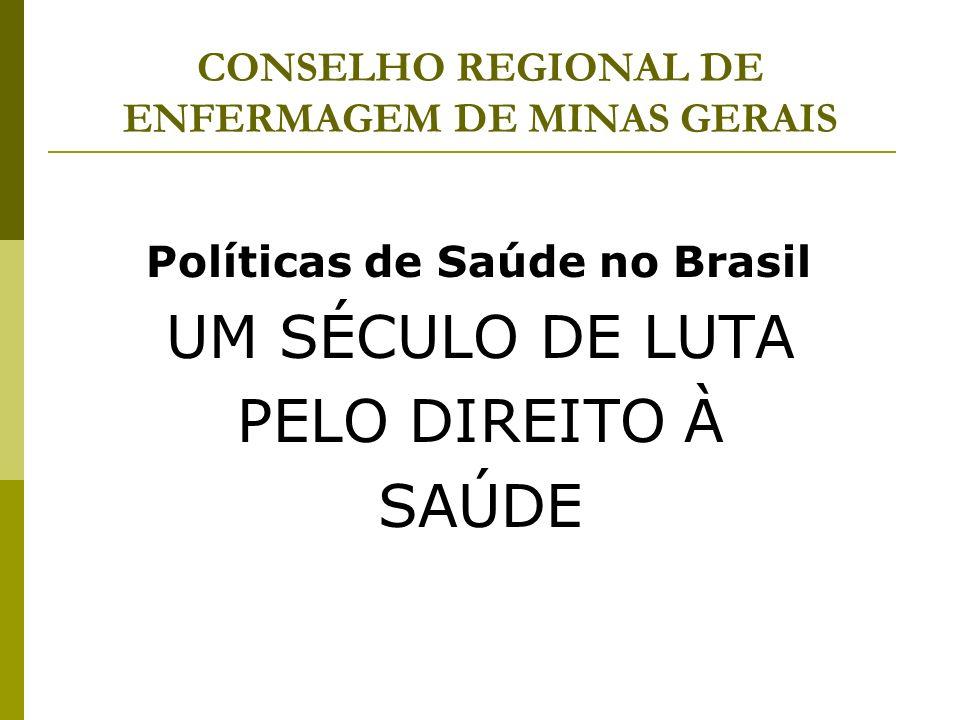 CONSELHO REGIONAL DE ENFERMAGEM DE MINAS GERAIS Políticas de Saúde no Brasil UM SÉCULO DE LUTA PELO DIREITO À SAÚDE