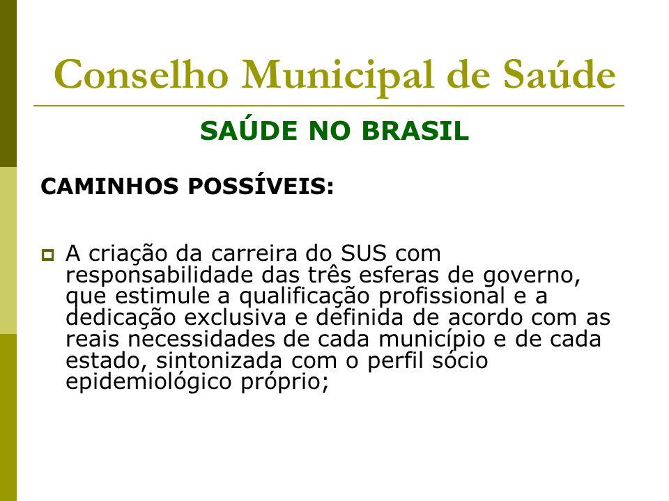 Conselho Municipal de Saúde SAÚDE NO BRASIL CAMINHOS POSSÍVEIS: A criação da carreira do SUS com responsabilidade das três esferas de governo, que est