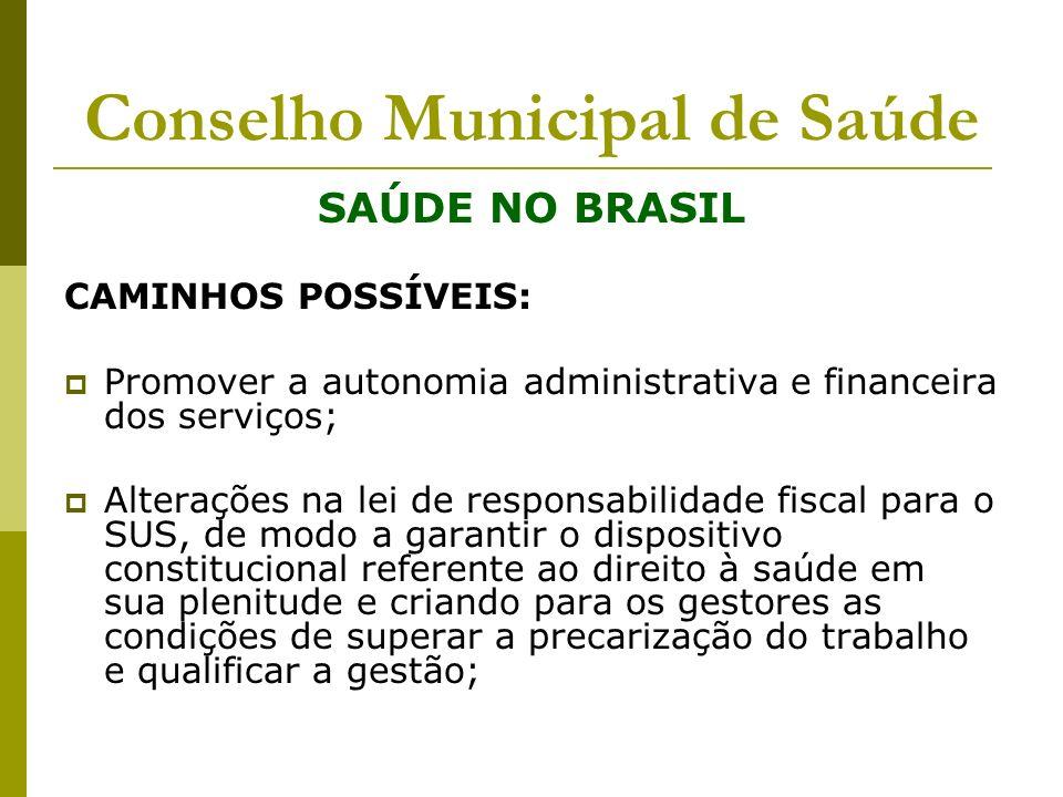 Conselho Municipal de Saúde SAÚDE NO BRASIL CAMINHOS POSSÍVEIS: Promover a autonomia administrativa e financeira dos serviços; Alterações na lei de re