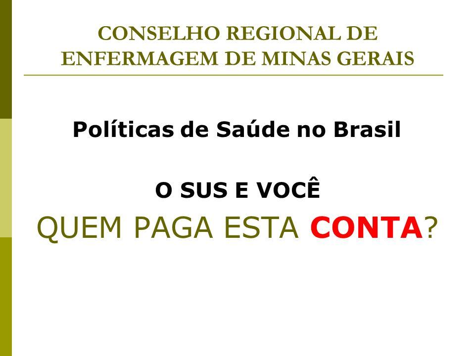 CONSELHO REGIONAL DE ENFERMAGEM DE MINAS GERAIS Políticas de Saúde no Brasil O SUS E VOCÊ QUEM PAGA ESTA CONTA?
