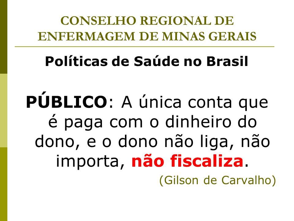 CONSELHO REGIONAL DE ENFERMAGEM DE MINAS GERAIS Políticas de Saúde no Brasil PÚBLICO: A única conta que é paga com o dinheiro do dono, e o dono não li