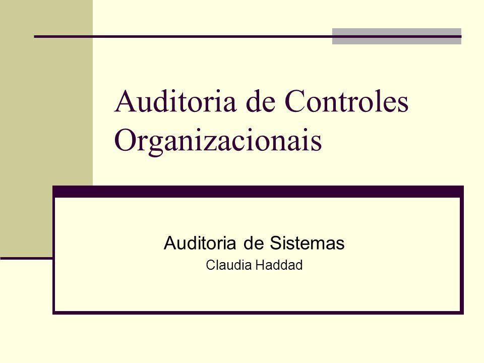 Auditoria de Controles Organizacionais Auditoria de Sistemas Claudia Haddad