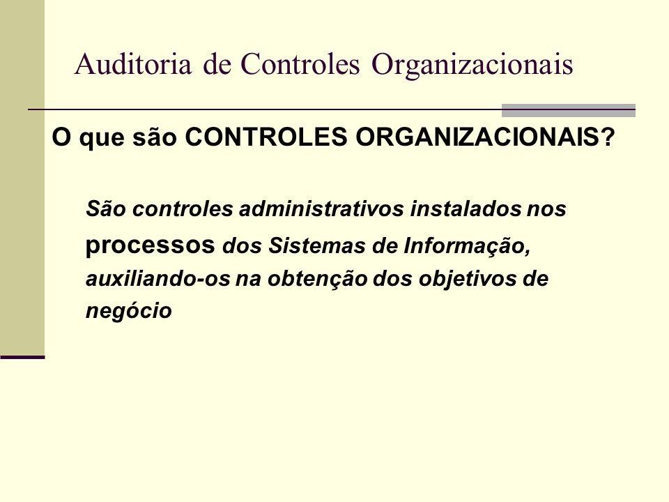 Auditoria de Controles Organizacionais As responsabilidades de controles organizacionais repousam nas seguintes tarefas: Responsabilidades operacionais Coordenação de orçamentos Políticas globais de informática Gestão de suprimentos Desenvolvimento de plano de capacitação