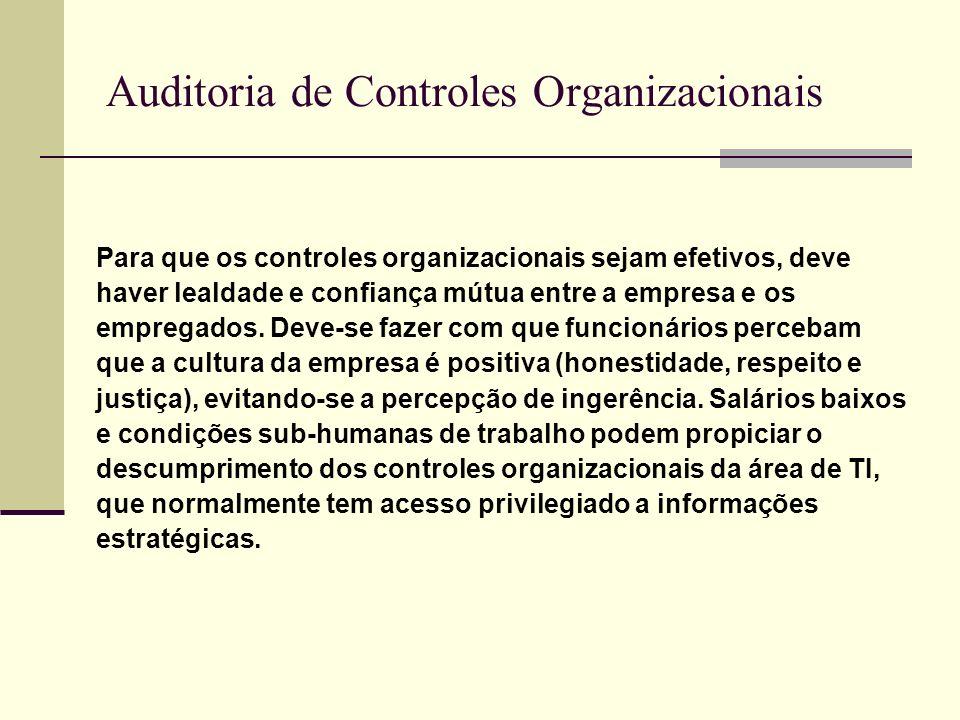 Auditoria de Controles Organizacionais POLÍTICAS ORGANIZACIONAIS Embora exista todo um ambiente complexo de TI que acompanhe todas as transações da organização, isso por si só não garante a segurança da informação, se as políticas organizacionais não forem implementadas com rigor.