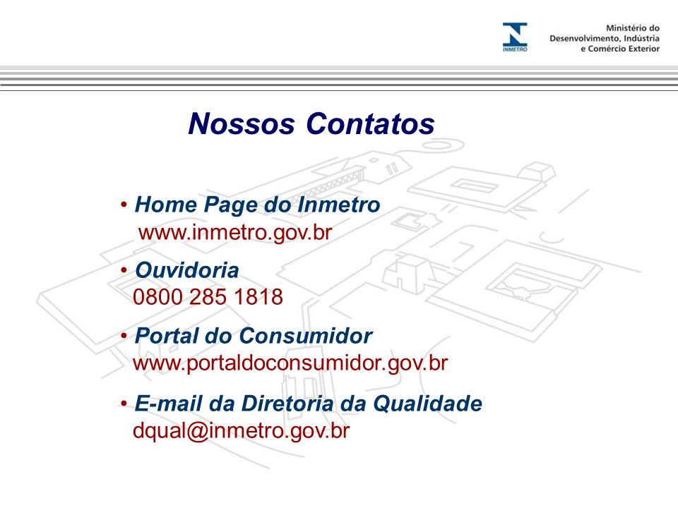 Nossos Contatos Home Page do Inmetro www.inmetro.gov.br Ouvidoria 0800 285 1818 Portal do Consumidor www.portaldoconsumidor.gov.br E-mail da Diretoria