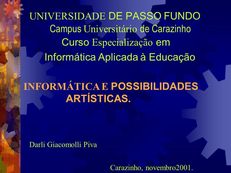 UNIVERSIDADE DE PASSO FUNDO Curso Especialização em Informática Aplicada à Educação INFORMÁTICA E POSSIBILIDADES ARTÍSTICAS. Darli Giacomolli Piva Car