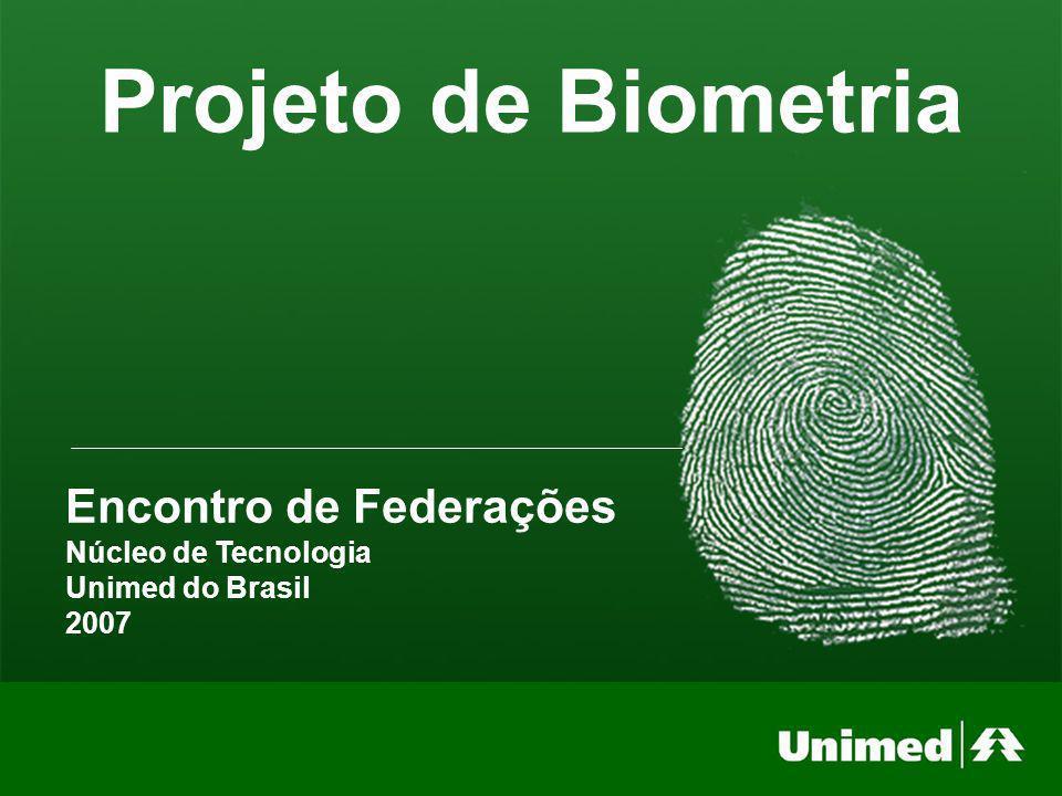Projeto de Biometria Encontro de Federações Núcleo de Tecnologia Unimed do Brasil 2007