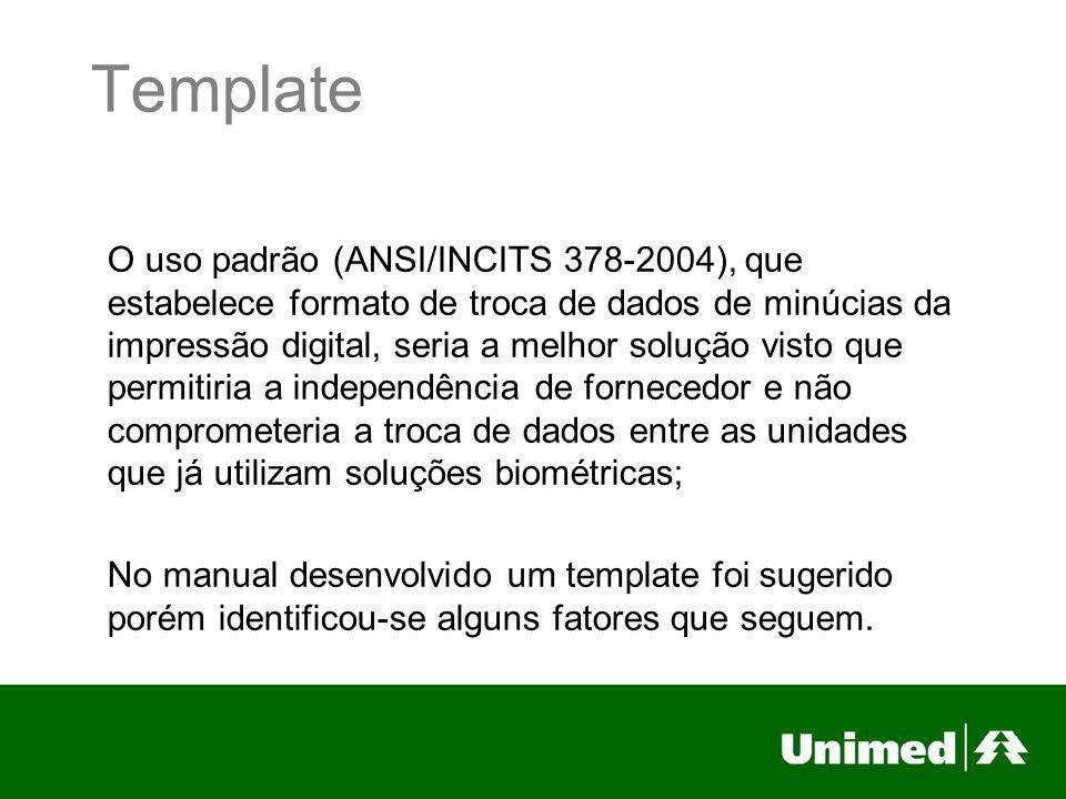 Template O uso padrão (ANSI/INCITS 378-2004), que estabelece formato de troca de dados de minúcias da impressão digital, seria a melhor solução visto