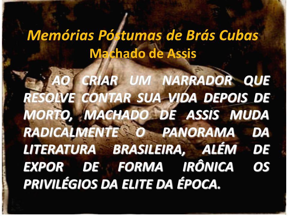 Memórias Póstumas de Brás Cubas Machado de Assis AO CRIAR UM NARRADOR QUE RESOLVE CONTAR SUA VIDA DEPOIS DE MORTO, MACHADO DE ASSIS MUDA RADICALMENTE
