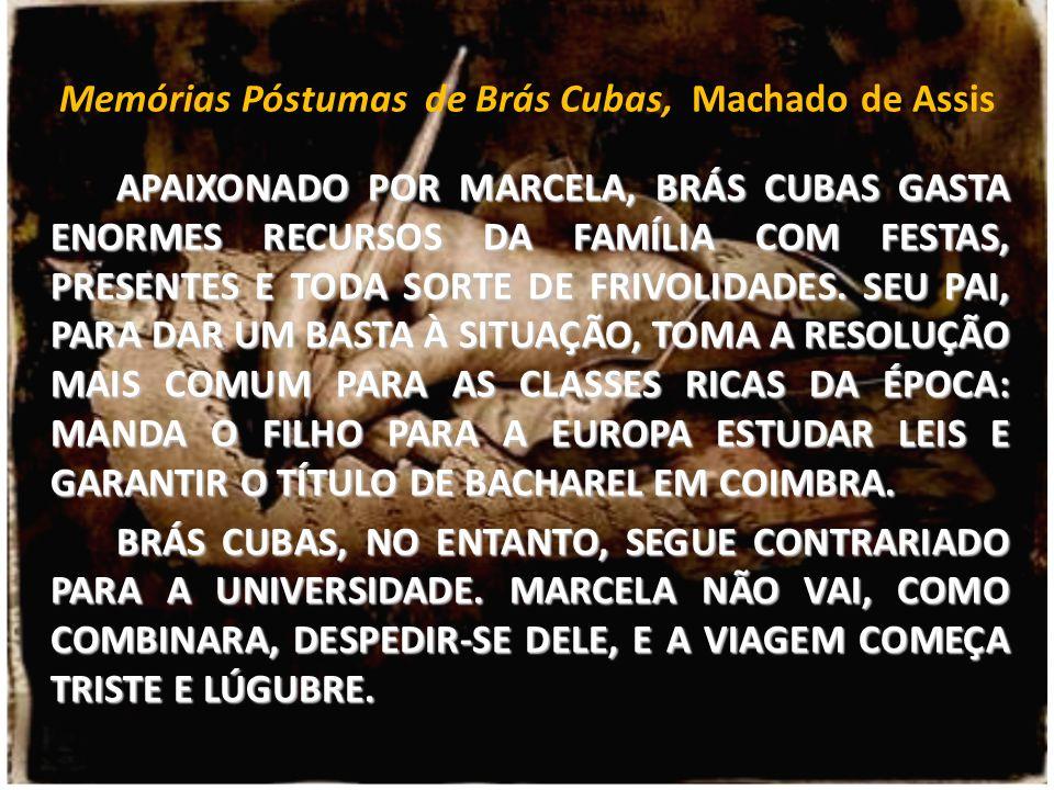 Memórias Póstumas de Brás Cubas, Machado de Assis APAIXONADO POR MARCELA, BRÁS CUBAS GASTA ENORMES RECURSOS DA FAMÍLIA COM FESTAS, PRESENTES E TODA SO