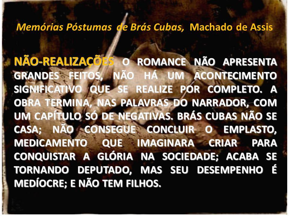 Memórias Póstumas de Brás Cubas, Machado de Assis NÃO-REALIZAÇÕES O ROMANCE NÃO APRESENTA GRANDES FEITOS, NÃO HÁ UM ACONTECIMENTO SIGNIFICATIVO QUE SE