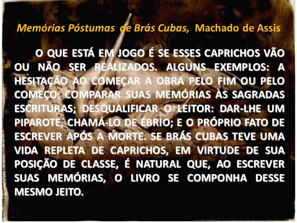 Memórias Póstumas de Brás Cubas, Machado de Assis O QUE ESTÁ EM JOGO É SE ESSES CAPRICHOS VÃO OU NÃO SER REALIZADOS. ALGUNS EXEMPLOS: A HESITAÇÃO AO C
