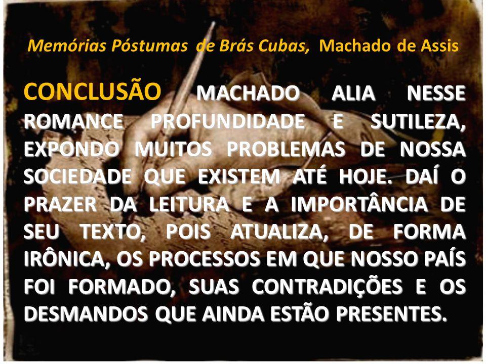 Memórias Póstumas de Brás Cubas, Machado de Assis MACHADO ALIA NESSE ROMANCE PROFUNDIDADE E SUTILEZA, EXPONDO MUITOS PROBLEMAS DE NOSSA SOCIEDADE QUE