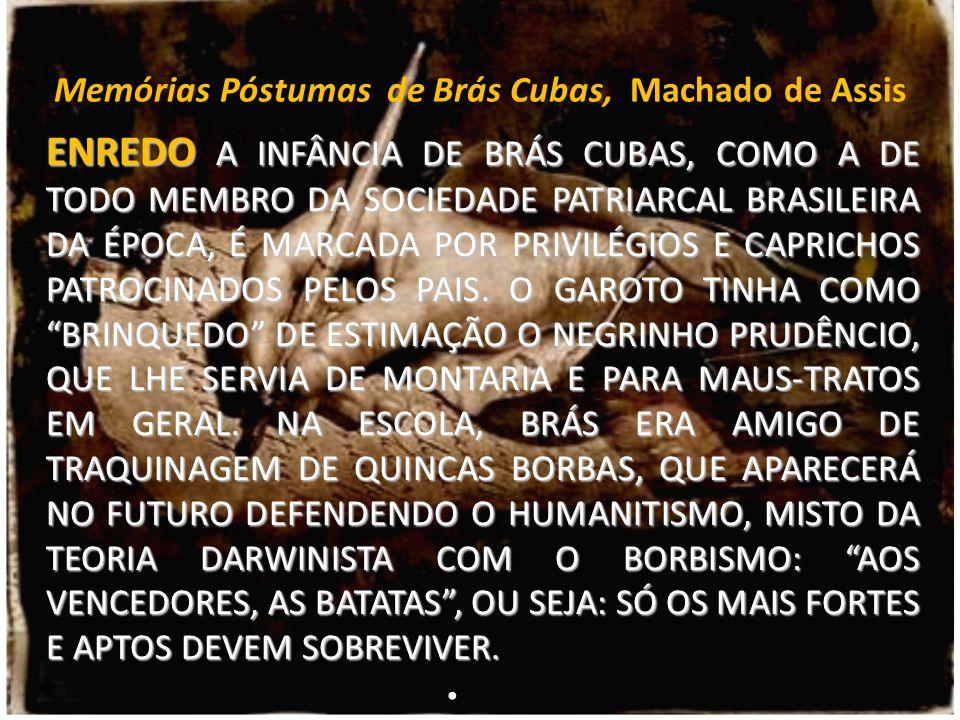 Memórias Póstumas de Brás Cubas, Machado de Assis ENREDO A INFÂNCIA DE BRÁS CUBAS, COMO A DE TODO MEMBRO DA SOCIEDADE PATRIARCAL BRASILEIRA DA ÉPOCA,
