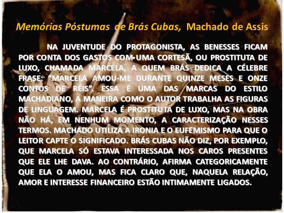 Memórias Póstumas de Brás Cubas, Machado de Assis NA JUVENTUDE DO PROTAGONISTA, AS BENESSES FICAM POR CONTA DOS GASTOS COM UMA CORTESÃ, OU PROSTITUTA