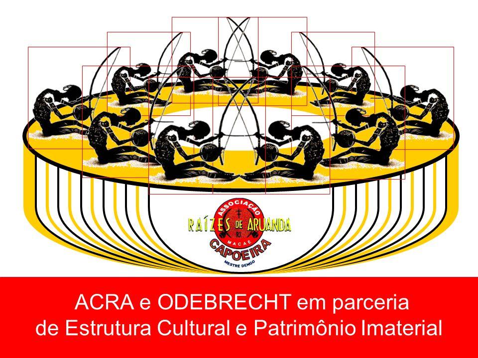 ACRA e ODEBRECHT em parceria de Estrutura Cultural e Patrimônio Imaterial