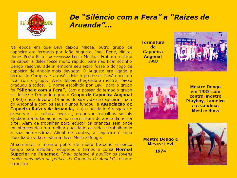 Na época em que Levi deixou Macaé, outro grupo de capoeira era formado por João Augusto, Joel, Bené, Ninito, Pones Preto Rico - in memorian Lucio Medi