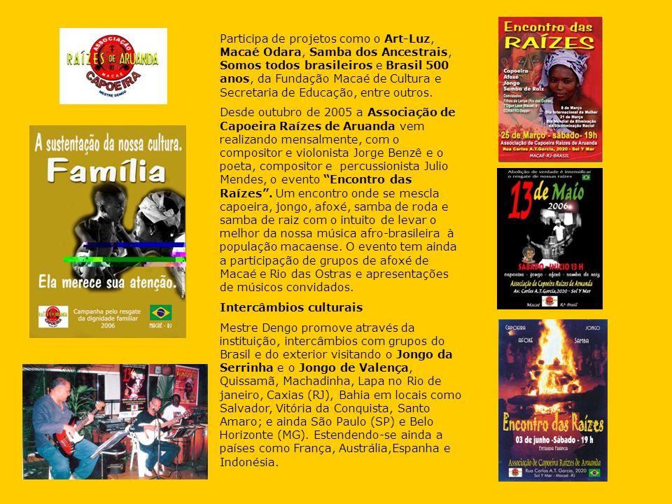 Participa de projetos como o Art-Luz, Macaé Odara, Samba dos Ancestrais, Somos todos brasileiros e Brasil 500 anos, da Fundação Macaé de Cultura e Sec