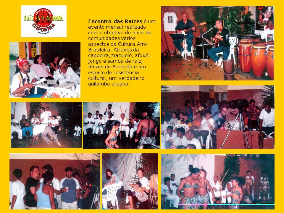 Encontro das Raízes é um evento mensal realizado com o objetivo de levar às comunidades vários aspectos da Cultura Afro- Brasileira. Através da capoei
