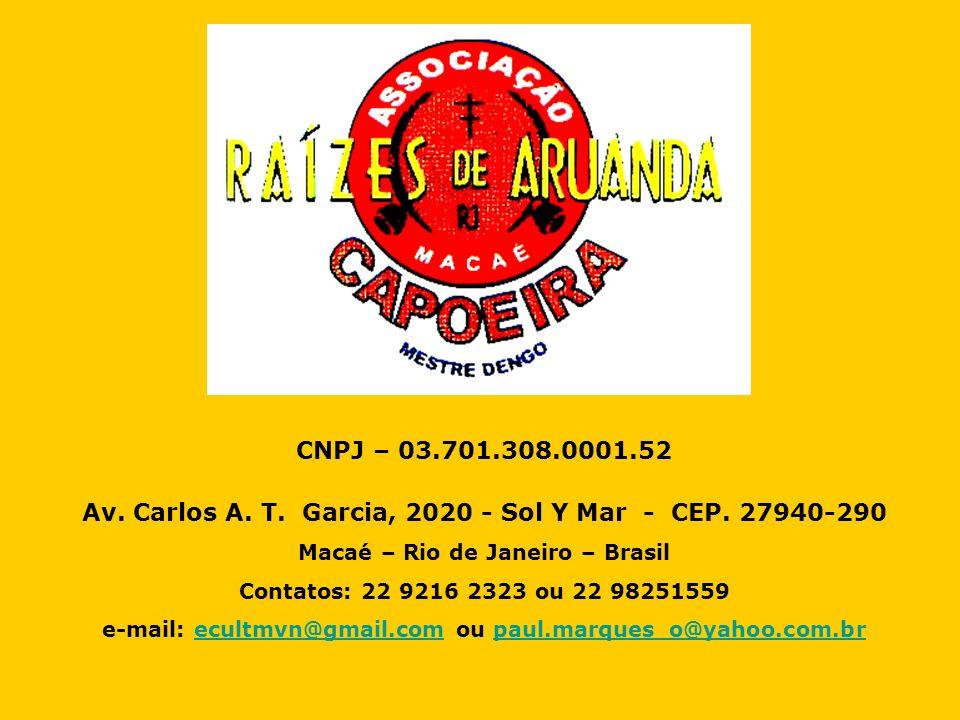 CNPJ – 03.701.308.0001.52 Av. Carlos A. T. Garcia, 2020 - Sol Y Mar - CEP. 27940-290 Macaé – Rio de Janeiro – Brasil Contatos: 22 9216 2323 ou 22 9825