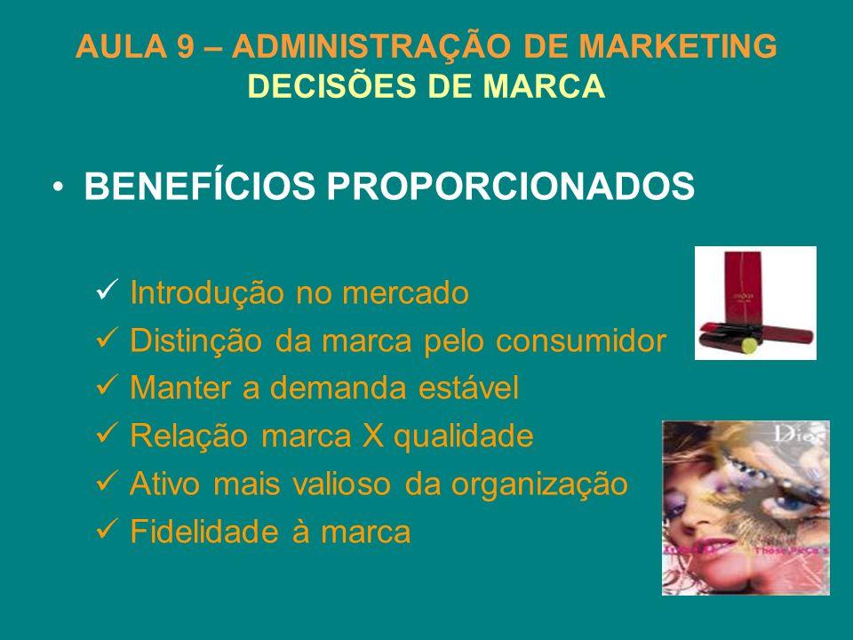 AULA 9 – ADMINISTRAÇÃO DE MARKETING DECISÕES DE MARCA BENEFÍCIOS PROPORCIONADOS Introdução no mercado Distinção da marca pelo consumidor Manter a dema