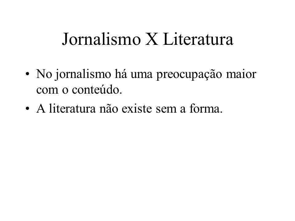 Jornalismo X Literatura No jornalismo há uma preocupação maior com o conteúdo. A literatura não existe sem a forma.
