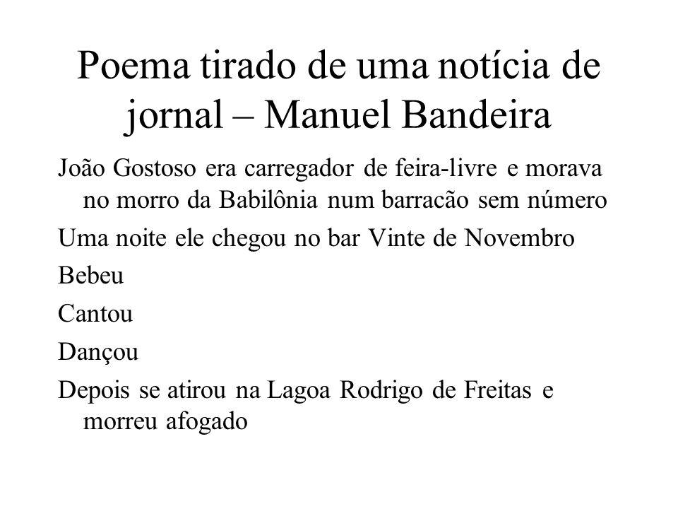 Poema tirado de uma notícia de jornal – Manuel Bandeira João Gostoso era carregador de feira-livre e morava no morro da Babilônia num barracão sem núm
