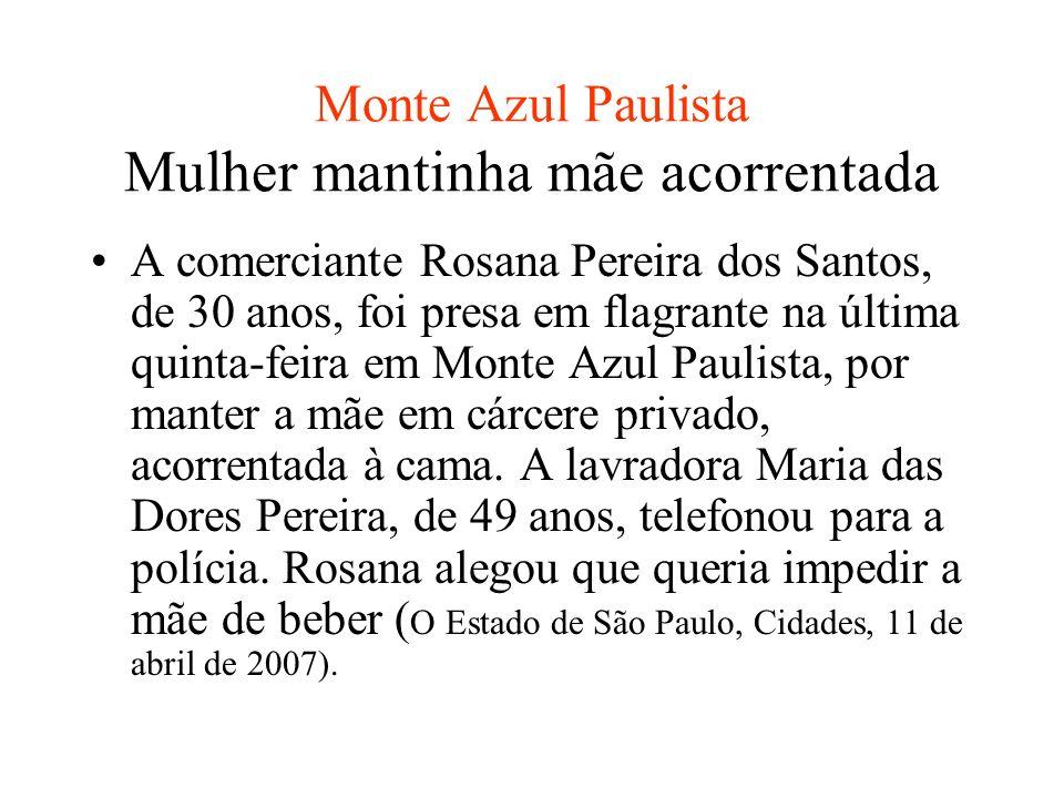Monte Azul Paulista Mulher mantinha mãe acorrentada A comerciante Rosana Pereira dos Santos, de 30 anos, foi presa em flagrante na última quinta-feira