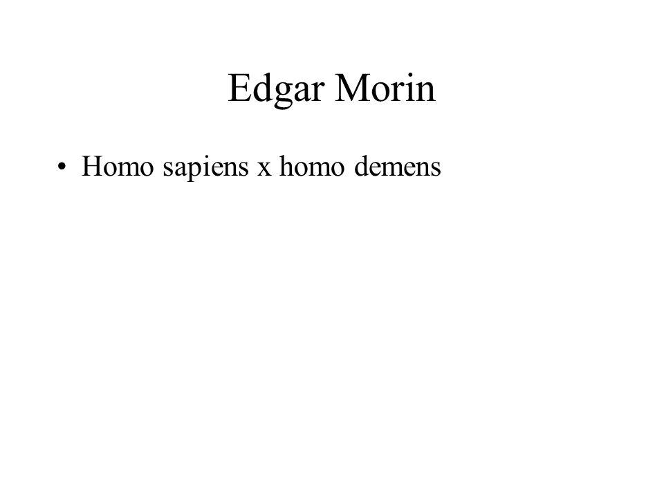 Edgar Morin Homo sapiens x homo demens