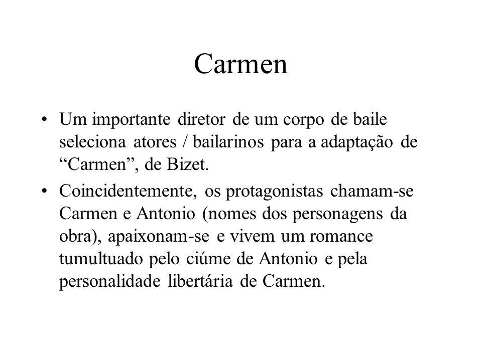 Carmen Um importante diretor de um corpo de baile seleciona atores / bailarinos para a adaptação de Carmen, de Bizet. Coincidentemente, os protagonist