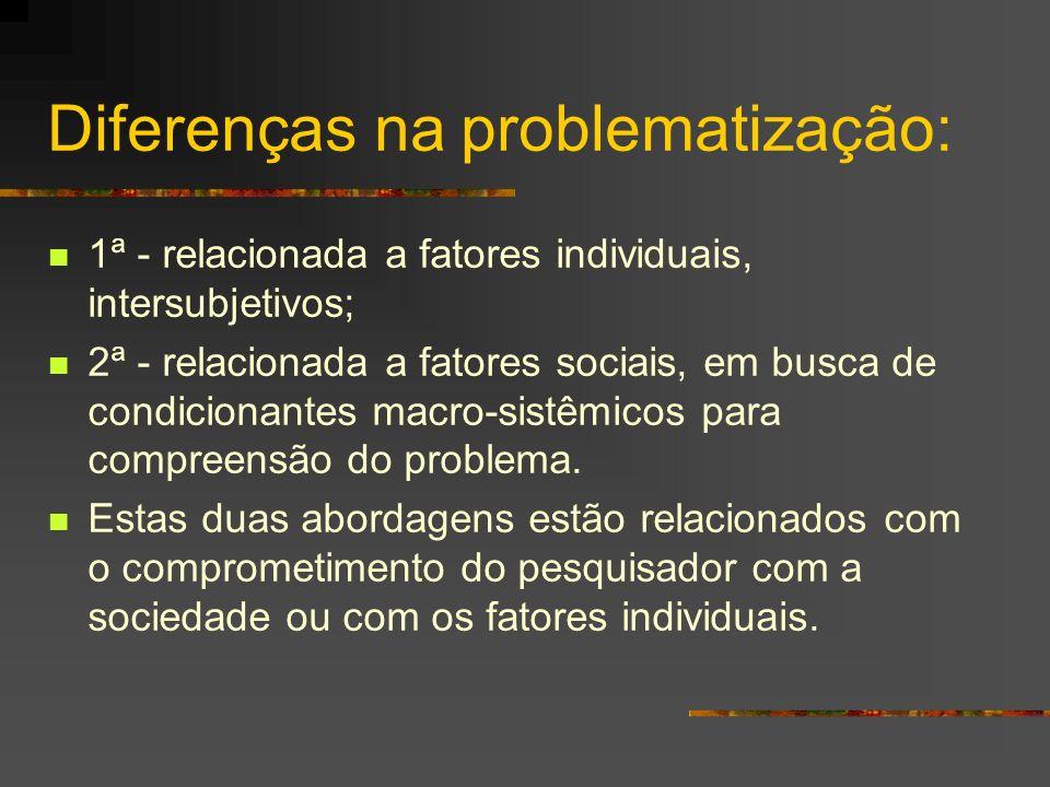 Diferenças na problematização: 1ª - relacionada a fatores individuais, intersubjetivos; 2ª - relacionada a fatores sociais, em busca de condicionantes