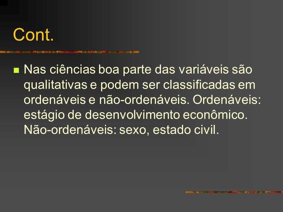 Cont. Nas ciências boa parte das variáveis são qualitativas e podem ser classificadas em ordenáveis e não-ordenáveis. Ordenáveis: estágio de desenvolv