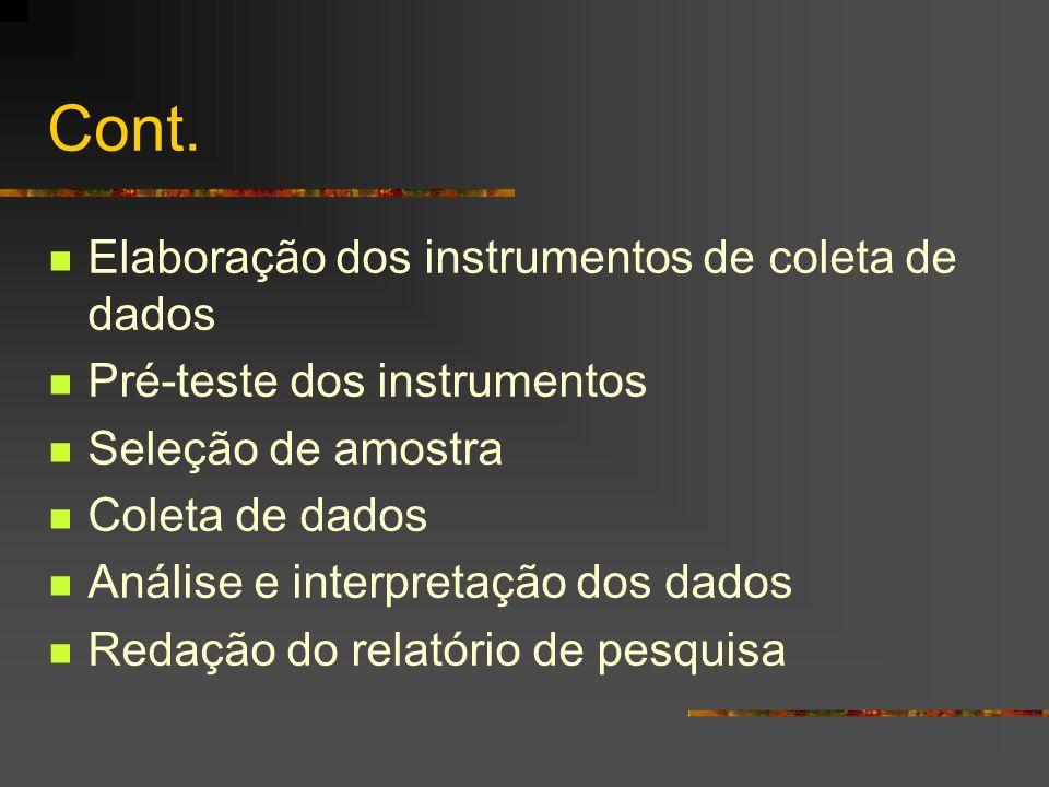 Cont. Elaboração dos instrumentos de coleta de dados Pré-teste dos instrumentos Seleção de amostra Coleta de dados Análise e interpretação dos dados R